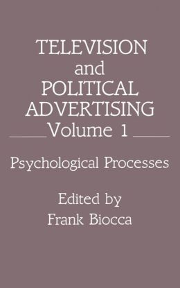 Television and Political Advertising: Volume I: Psychological Processes