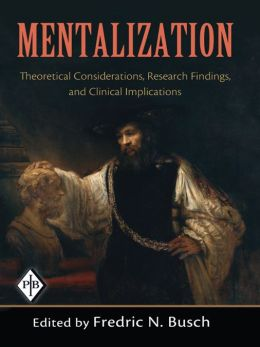 Mentalization: Theoretical Considerations, Research Findings, and Clinical Implications
