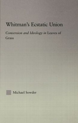 Whitman's Ecstatic Union: Conversion and Ideology in Leaves of Grass
