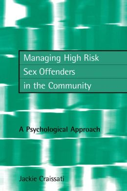 Managing High Risk Sex Offenders in the Community: A Psychological Approach