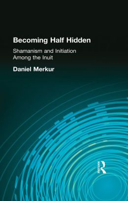 Becoming Half Hidden: Shamanism and InitiationE