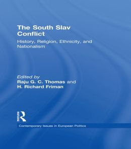 The South Slav Conflict: History, Religion, Ethnicity, and Nationalism