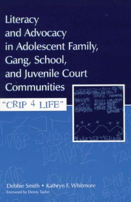 Literacy and Advocacy in Adolescent Family, Gang, School, and Juvenile Court Communities: Crip 4 Life