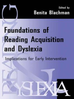 Foundations of Reading Acquisition and Dyslexia: Implications for Early Intervention