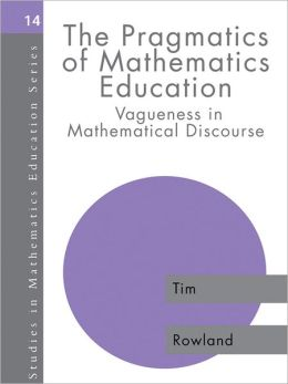 The Pragmatics of Mathematics Education: Vagueness and Mathematical Discourse