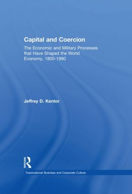 Capital and Coercion: The Economic and Military Processes that Have Shaped the World Economy, 1800-1990