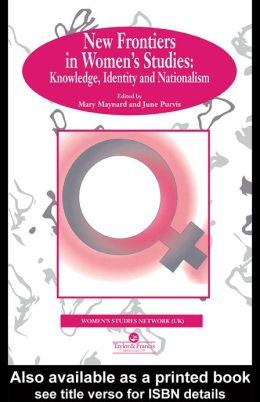 New Frontiers In Women's Studies: Knowledge, Identity And Nationalism