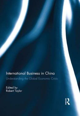 International Business in China - Taylor: Understanding the Global Economic Crisis