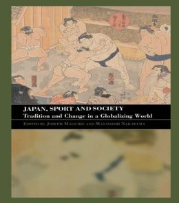 Japan, Sport and Society: Tradition and Change in a Globalizing World