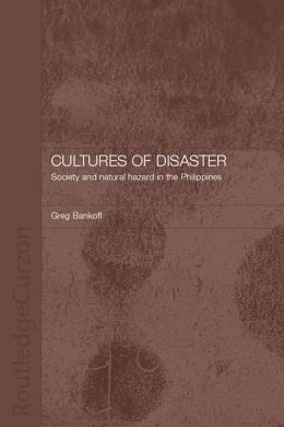 Cultures of Disaster: Society and Natural Hazard in the Philippines