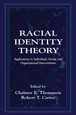 Racial Identity Theory: Applications to Individual, Group, and Organizational Interventions