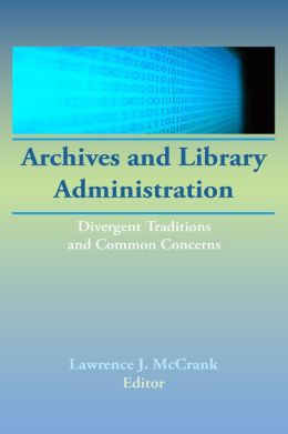 Archives and Library Administration: Divergent Traditions and Common Concerns