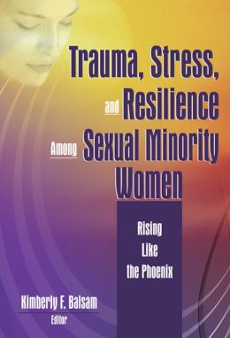 Trauma, Stress, and Resilience Among Sexual Minority Women: Rising Like the Phoenix