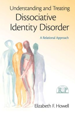 Understanding and Treating Dissociative Identity Disorder: A Relational Approach