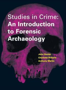 Studies in Crime: An Introduction to Forensic Archaeology