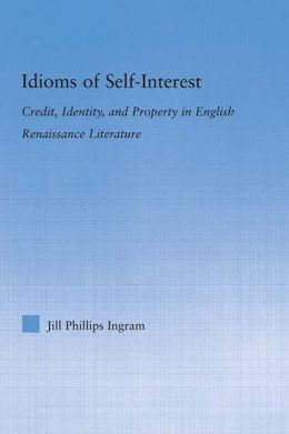 Idioms of Self Interest: Credit, Identity, and Property in English Renaissance Literature