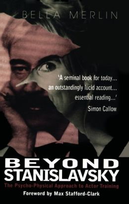 Beyond Stanislavsky: A Psycho-Physical Approach to Actor Training