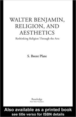 Walter Benjamin, Religion and Aesthetics: Rethinking Religion through the Arts