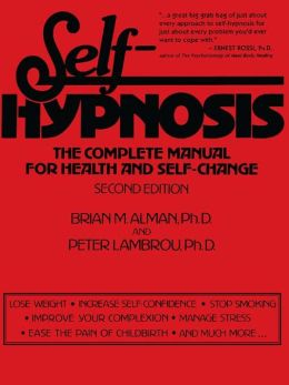 Self-Hypnosis: The Complete Manual for Health and Self-Change, Second Edition