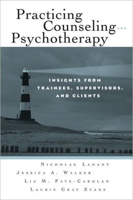 Practicing Counseling and Psychotherapy: Insights from Trainees, Supervisors and Clients