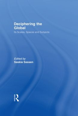 Deciphering the Global: Its Scales, Spaces and Subjects