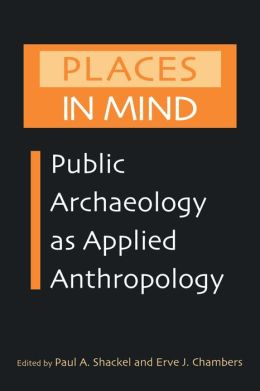 Places in Mind: Public Archaeology as Applied Anthropology