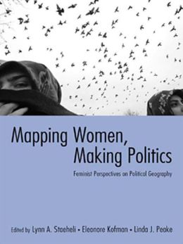 Mapping Women, Making Politics: Feminist Perspectives on Political Geography