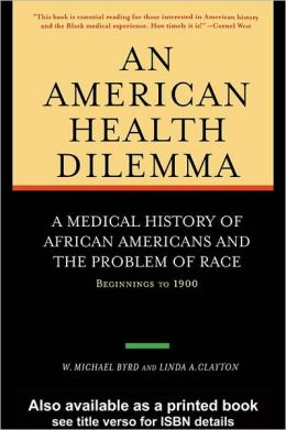 American Health Dilemma: A Medical History of African Americans and the Problem of Race: Beginnings to 1900