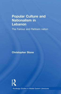 Popular Culture and Nationalism in Lebanon: The Fairouz and Rahbani Nation