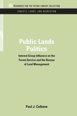 Public Lands Politics: Interest Group Influence on the Forest Service and the Bureau of Land Management