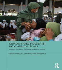 Gender and Power in Indonesian Islam: Leaders, feminists, Sufis and pesantren selves: Leaders, feminists, Sufis and pesantren selves