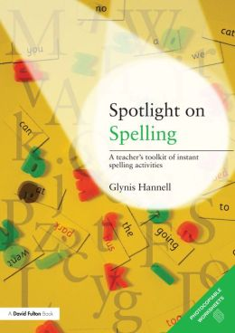 Spotlight on Spelling: A Teacher's Toolkit of Instant Spelling Activities