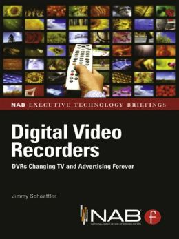 Digital Video Recorders: DVRs Changing TV and Advertising Forever