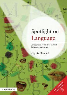 Spotlight on Language: A Teacher's Toolkit of Instant Language Activities