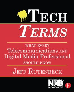 Tech Terms: What Every Telecommunications and Digital Media Professional Should Know