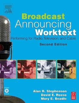Broadcast Announcing Worktext: Performing for Radio, Television, and Cable