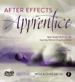After Effects Apprentice,: Real World Skills for the Aspiring Motion Graphics Artist