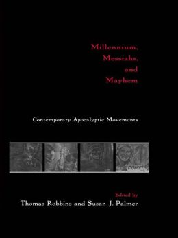 Millennium, Messiahs, and Mayhem: Contemporary Apocalyptic Movements