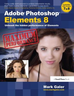 Adobe Photoshop Elements 8: Maximum Performance: Unleash the hidden performance of Elements