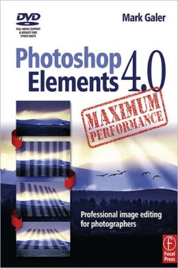 Photoshop Elements 4.0 Maximum Performance: Professional Image Editing for Photographers