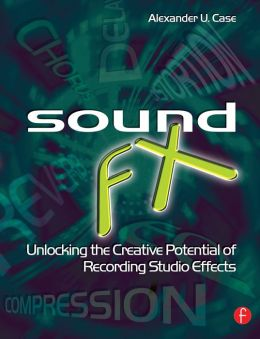 Sound FX: Unlocking the Creative Potential of Recording Studio Effects