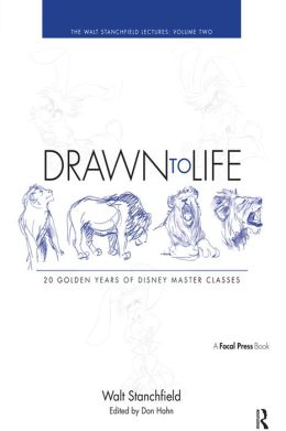 Drawn to Life: 20 Golden Years of Disney Master Classes Volume 2: Volume 2: The Walt Stanchfield Lectures
