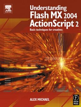 Understanding Flash MX 2004 ActionScript 2: Basic techniques for creatives
