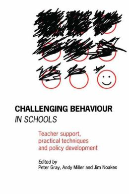 Challenging Behaviour in Schools: Teacher support, practical techniques and policy development