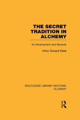 The Secret Tradition in Alchemy: Its Development and Records