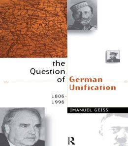 The Question of German Unification: 1806-1996