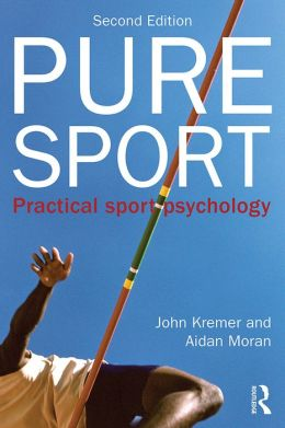 Pure Sport, 2nd edition: Practical sport psychology