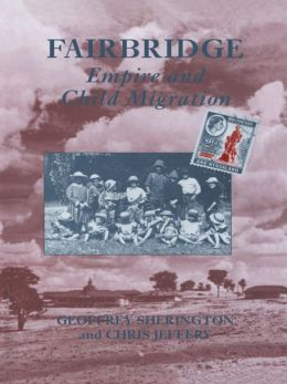 Fairbridge: Empire and Child Migration: Empire and Child Migration
