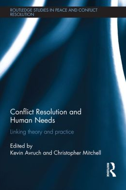 Conflict Resolution and Human Needs: Linking Theory and Practice