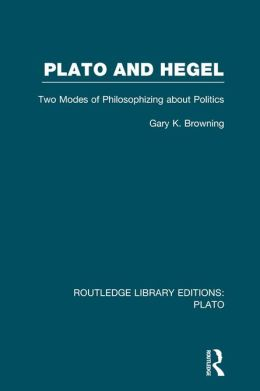 Plato and Hegel: Two Modes of Philosophizing about Politics